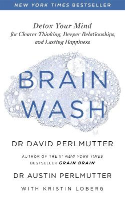 Brain Wash: Detox Your Mind for Clearer Thinking, Deeper Relationships and Lasting Happiness by David Perlmutter