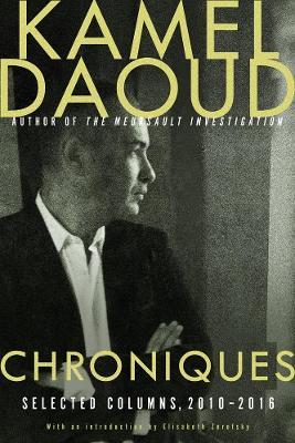 Chroniques: Selected Columns, 2010-2016 by Kamel Daoud