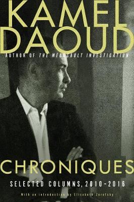 Chroniques: Selected Columns, 2010-2016 by Kamel Daoud