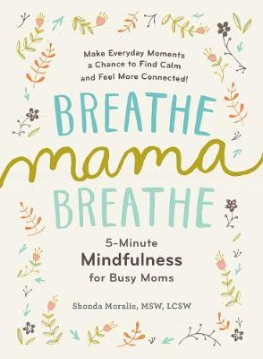 Breathe, Mama, Breathe by Shonda Moralis