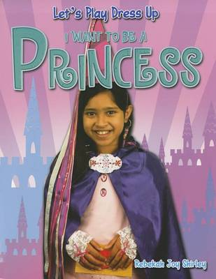I Want to Be a Princess by Rebekah Joy Shirley