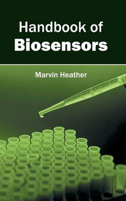 Handbook of Biosensors by Marvin Heather