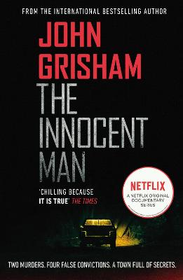 The The Innocent Man: The true crime thriller behind the hit Netflix series by John Grisham