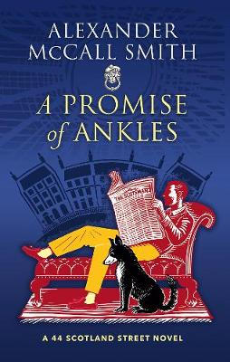 A Promise of Ankles: A 44 Scotland Street Novel by Alexander McCall Smith