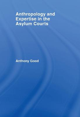 Anthropology and Expertise in the Asylum Courts by Anthony Good