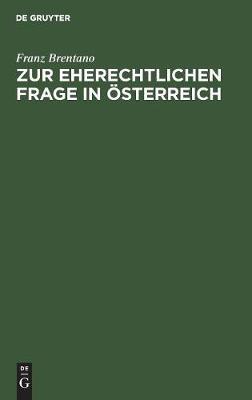 Zur eherechtlichen Frage in OEsterreich by Franz Brentano