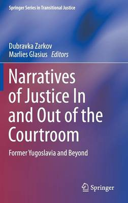 Narratives of Justice In and Out of the Courtroom by Dubravka Zarkov
