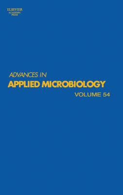 Advances in Applied Microbiology  Volume 54 by Allen I. Laskin