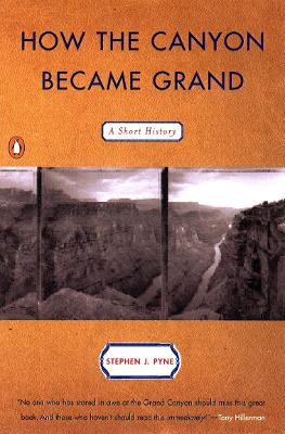 How the Canyon Became Grand by Stephen J. Pyne