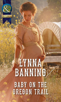 Baby On The Oregon Trail by Lynna Banning