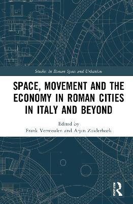 Space, Movement and the Economy in Roman Cities in Italy and Beyond book