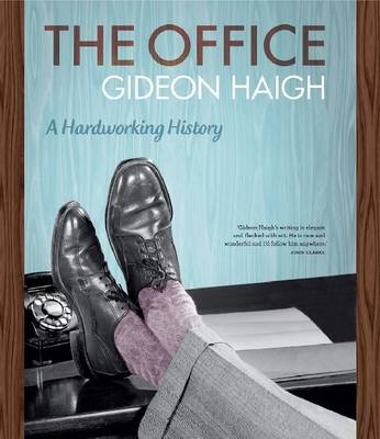 The Office: A Hardworking History by Gideon Haigh