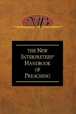 The New Interpreter's Handbook of Preaching by Paul Scott Wilson