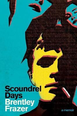 Scoundrel Days: A Memoir by Brentley Frazer
