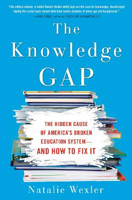 The Knowledge Gap: The Hidden Cause of America's Broken Education System - And How To Fix It by Natalie Wexley