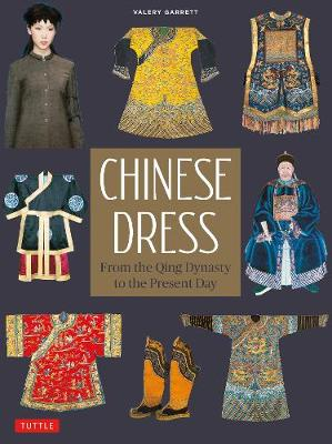 Chinese Dress: From the Qing Dynasty to the Present Day by Valery Garrett