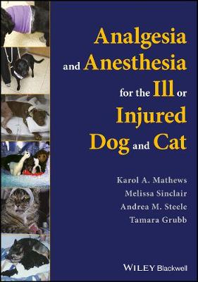 Analgesia and Anesthesia for the Ill or Injured Dog and Cat by Karol Mathews