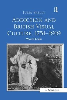 Addiction and British Visual Culture, 1751 1919 book