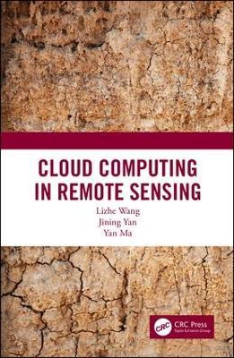 Cloud Computing in Remote Sensing by Lizhe Wang