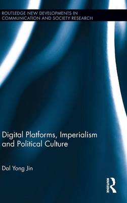 Digital Platforms, Imperialism and Political Culture by Dal Yong Jin