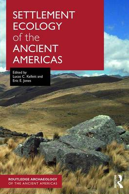 Settlement Ecology of the Ancient Americas by Lucas C. Kellett