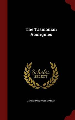 Tasmanian Aborigines by James Backhouse Walker