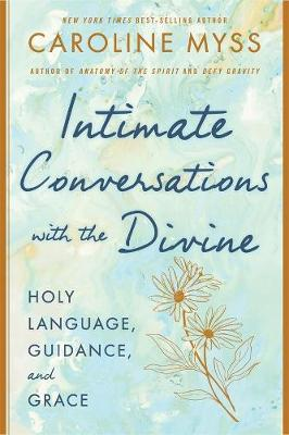 Intimate Conversations with the Divine: Prayer, Guidance, and Grace book