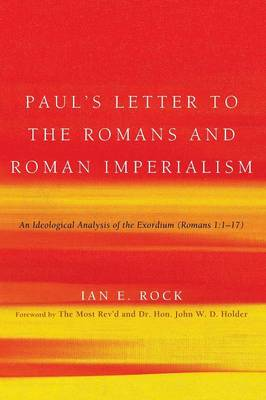 Paul's Letter to the Romans and Roman Imperialism by Ian E Rock