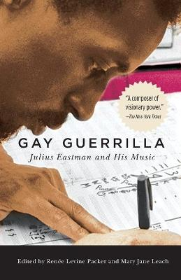 Gay Guerrilla - Julius Eastman and His Music by Renee Levine Packer