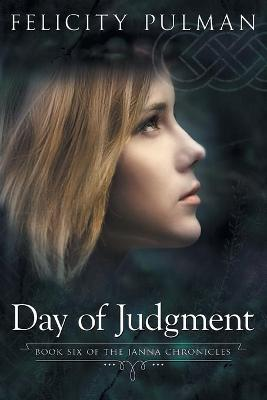 Day of Judgment: The Janna Chronicles 6 by Felicity Pulman