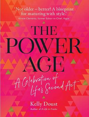 The Power Age: A Celebration of Life's Second Act by Kelly Doust