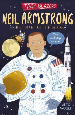 Trailblazers: Neil Armstrong by Alex Woolf