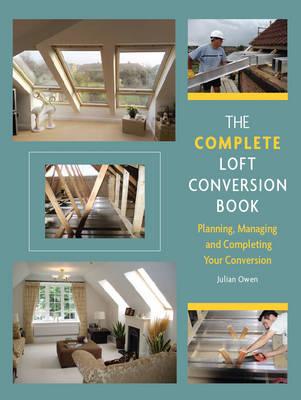 The Complete Loft Conversion Book by Julian Owen