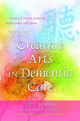 Creative Arts in Dementia Care by Shaun McNiff