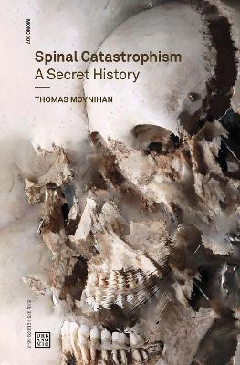 Spinal Catastrophism: A Secret History by Thomas Moynihan