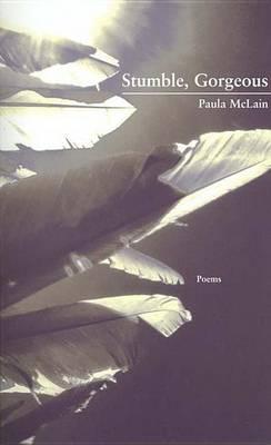 Stumble, Gorgeous by Paula McLain
