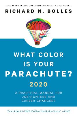 What Color Is Your Parachute? 2020: A Practical Manual for Job-Hunters and Career-Changers by Richard N. Bolles