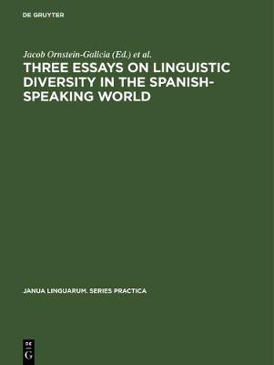 Three Essays on Linguistic Diversity in the Spanish-speaking World by Jacob Ornstein-Galicia