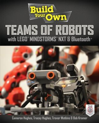 Build Your Own Teams of Robots with LEGO (R) Mindstorms (R) NXT and Bluetooth (R) by Cameron Hughes
