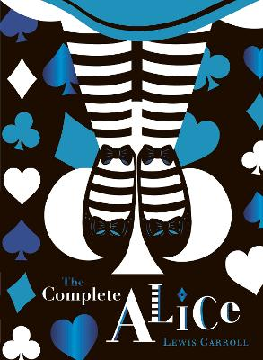 The Complete Alice: V&A Collector's Edition by Lewis Carroll