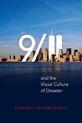 9/11 and the Visual Culture of Disaster by Thomas Stubblefield
