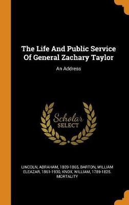 The Life and Public Service of General Zachary Taylor: An Address by Abraham Lincoln