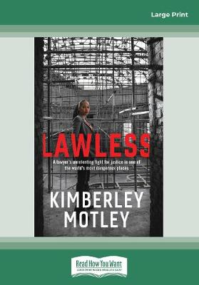 Lawless: A lawyer's unrelenting fight for justice in one of the world's most dangerous places by Kimberley Motley