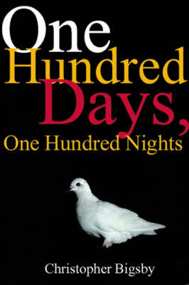 One Hundred Days, One Hundred Nights by Christopher Bigsby