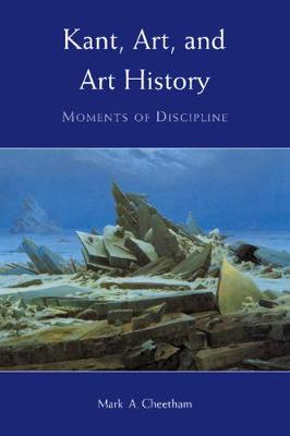 Kant, Art, and Art History by Mark A. Cheetham