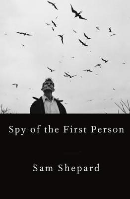 Spy of the First Person by Sam Shepard
