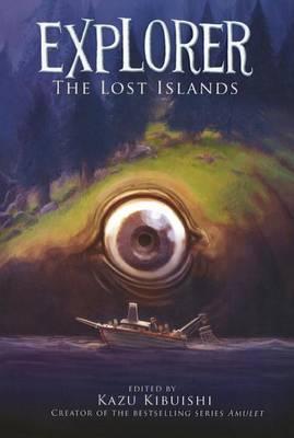 Explorer: The Lost Islands by Kazu Kibuishi