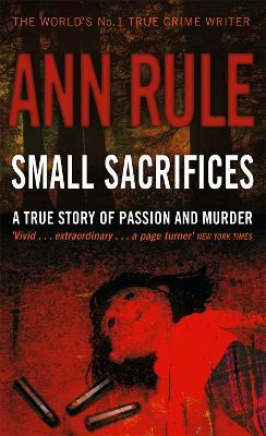 Small Sacrifices by Ann Rule