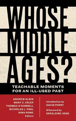 Whose Middle Ages?: Teachable Moments for an Ill-Used Past by Andrew Albin