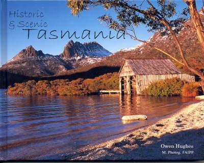 Historic and Scenic Tasmania by Owen E. Hughes
